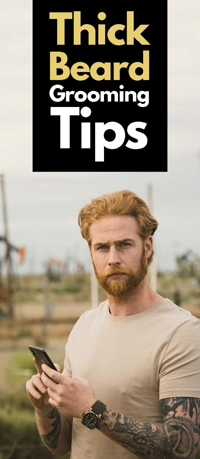 Thick Beard Grooming Tips!