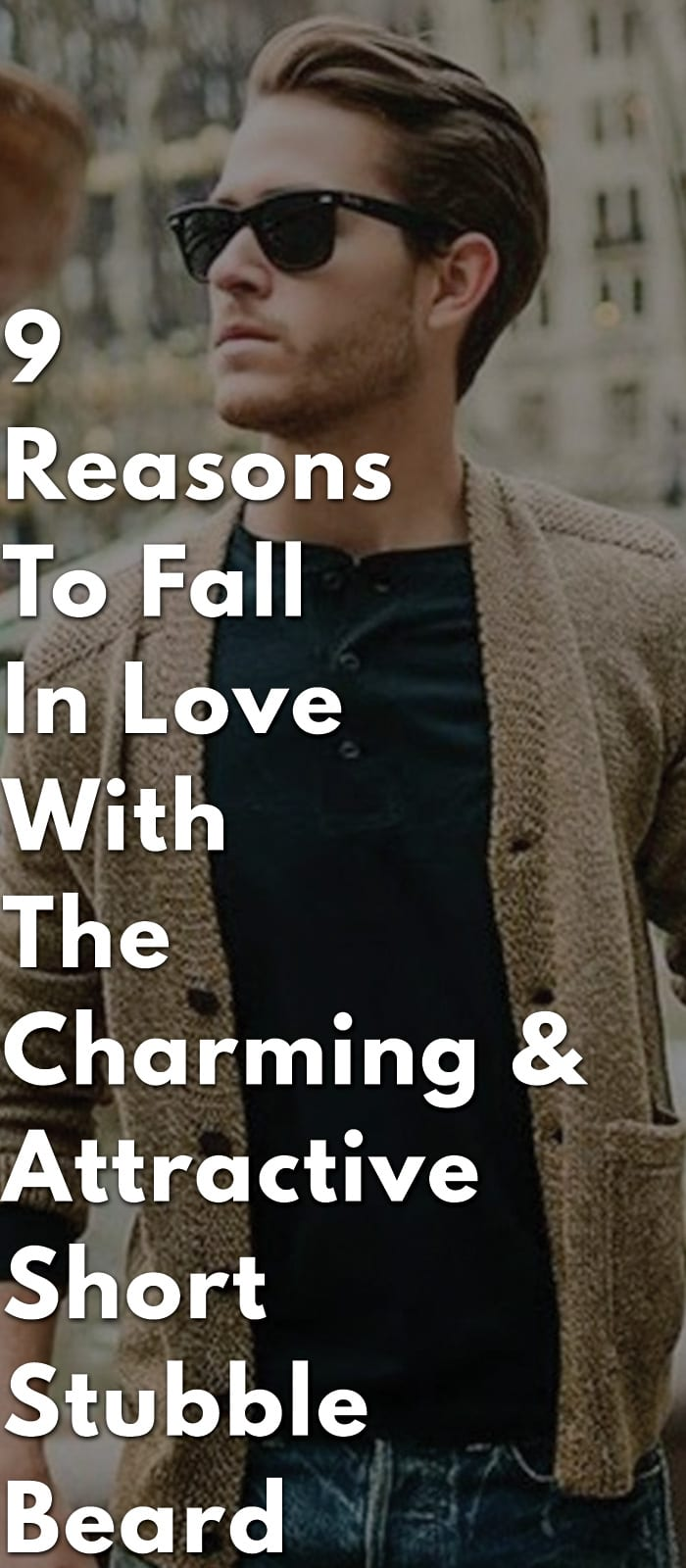 9-Reasons-To-Fall-In-Love-With-The-Charming-&-Attractive-Short-Stubble-Beard.