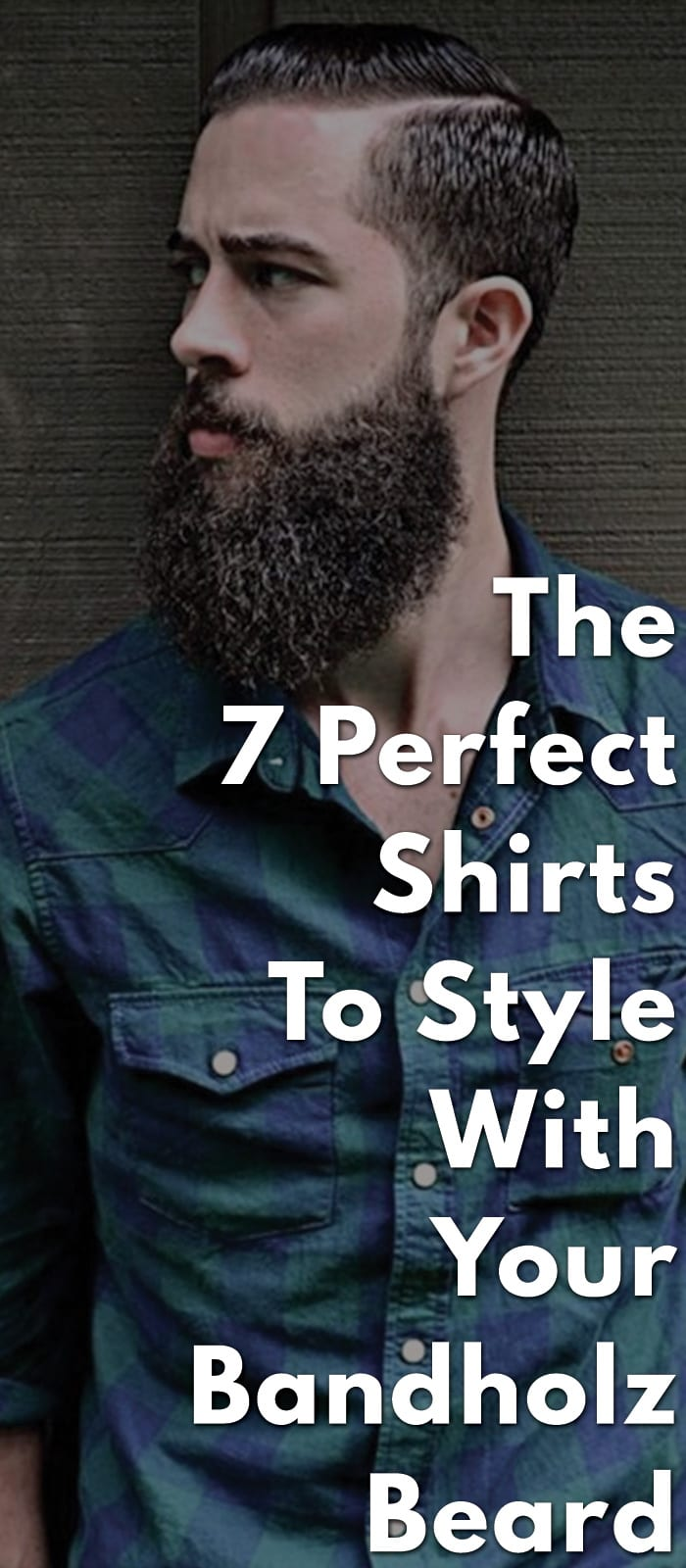 The-7-Perfect-Shirts-To-Style-With-Your-Bandholz-Beard.