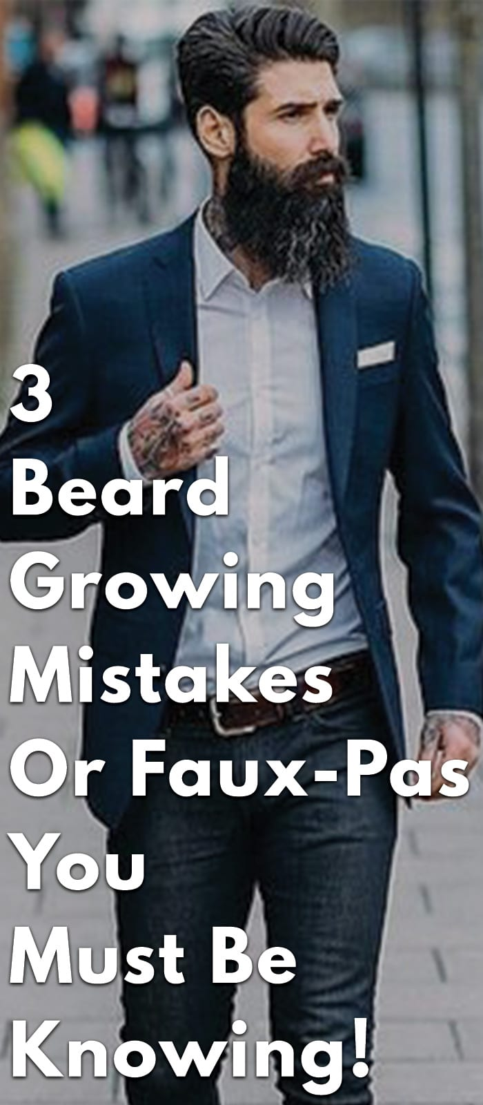 3-Beard-Growing-Mistakes-Or-Faux-Pas-You-Must-Be-Knowing!