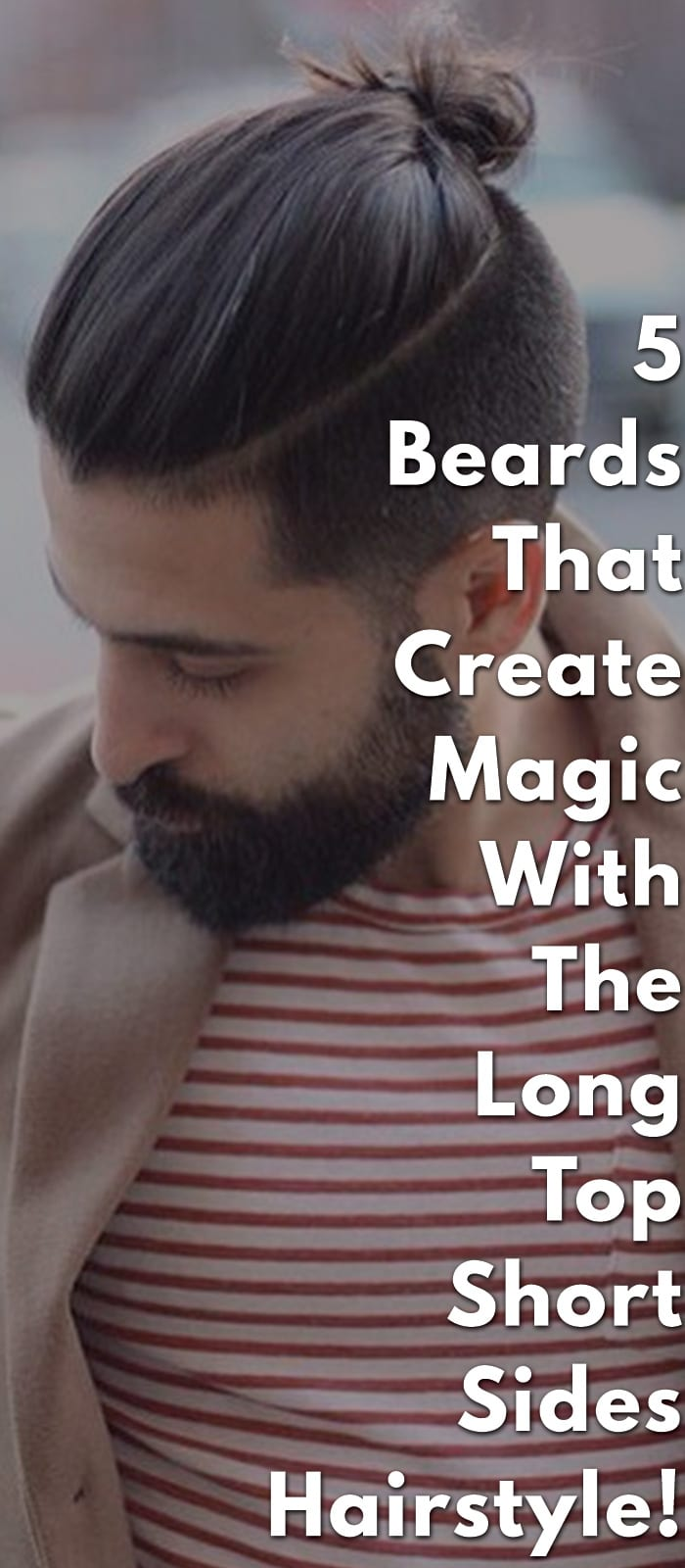 5-Beards-That-Create-Magic-With-The-Long-Top-Short-Sides-Hairstyle!