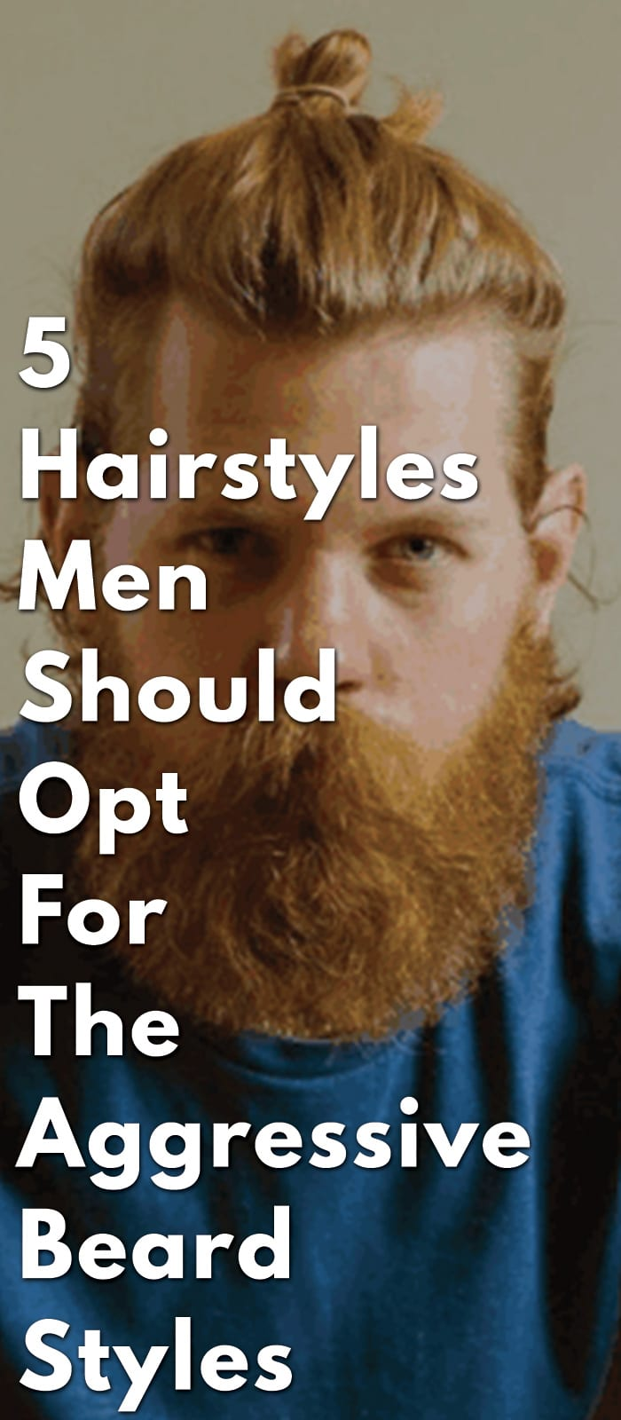 5-Hairstyles-Men-Should-Opt-For-The-Aggressive-Beard-Styles