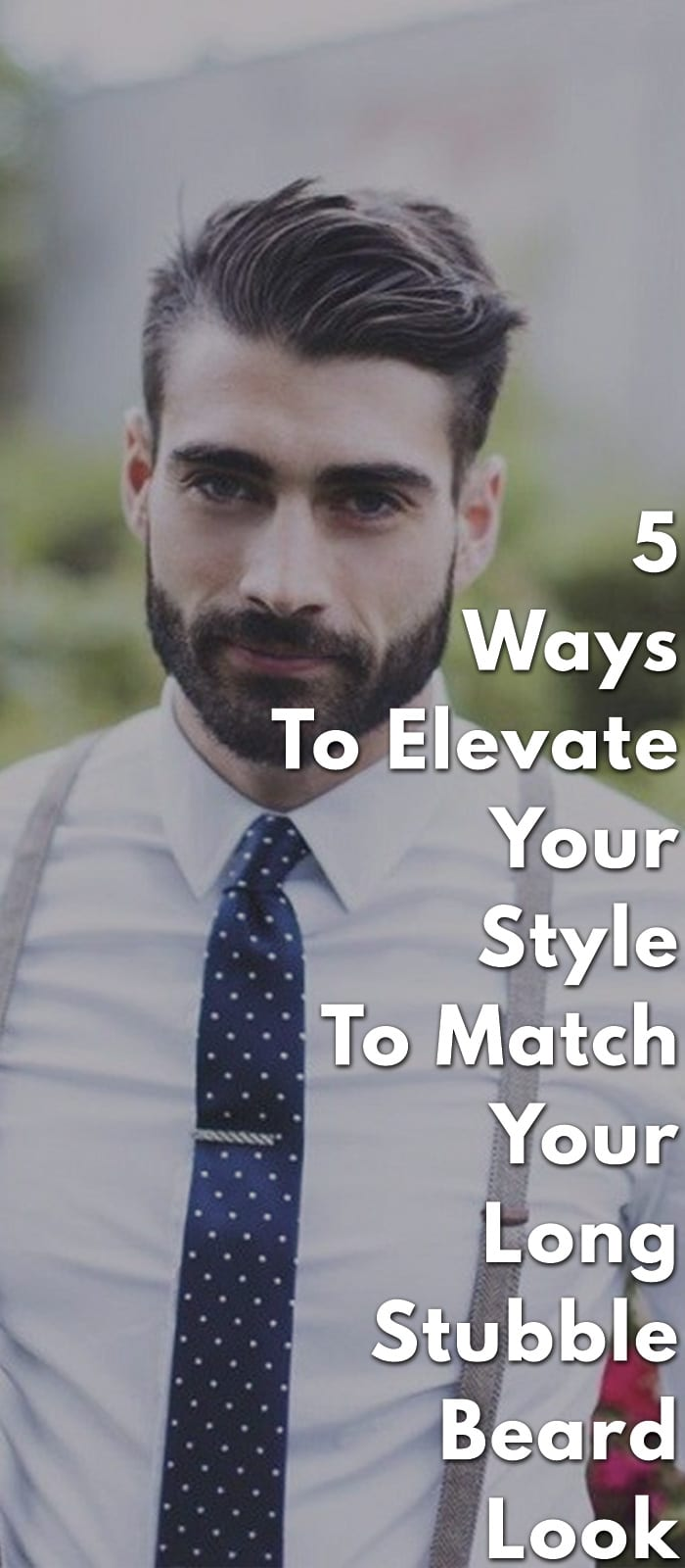 5-Ways-To-Elevate-Your-Style-To-Match-Your-Long-Stubble-Beard-Look