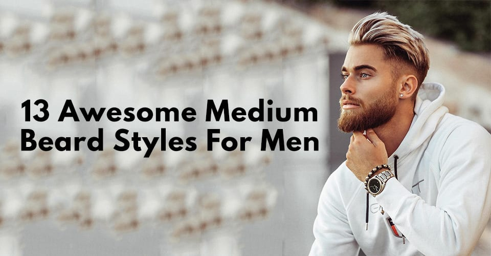 13 Awesome Medium Beard Styles For Men.